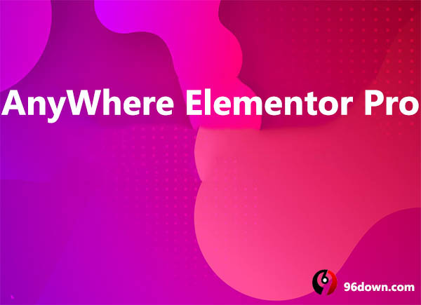 AnyWhere Elementor Pro Download - 96Down.Com